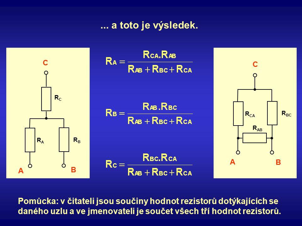R CA R BC R AB A B C RARA RBRB RCRC A B C Pomůcka: v čitateli jsou součiny hodnot rezistorů dotýkajících se daného uzlu a ve jmenovateli je součet vše