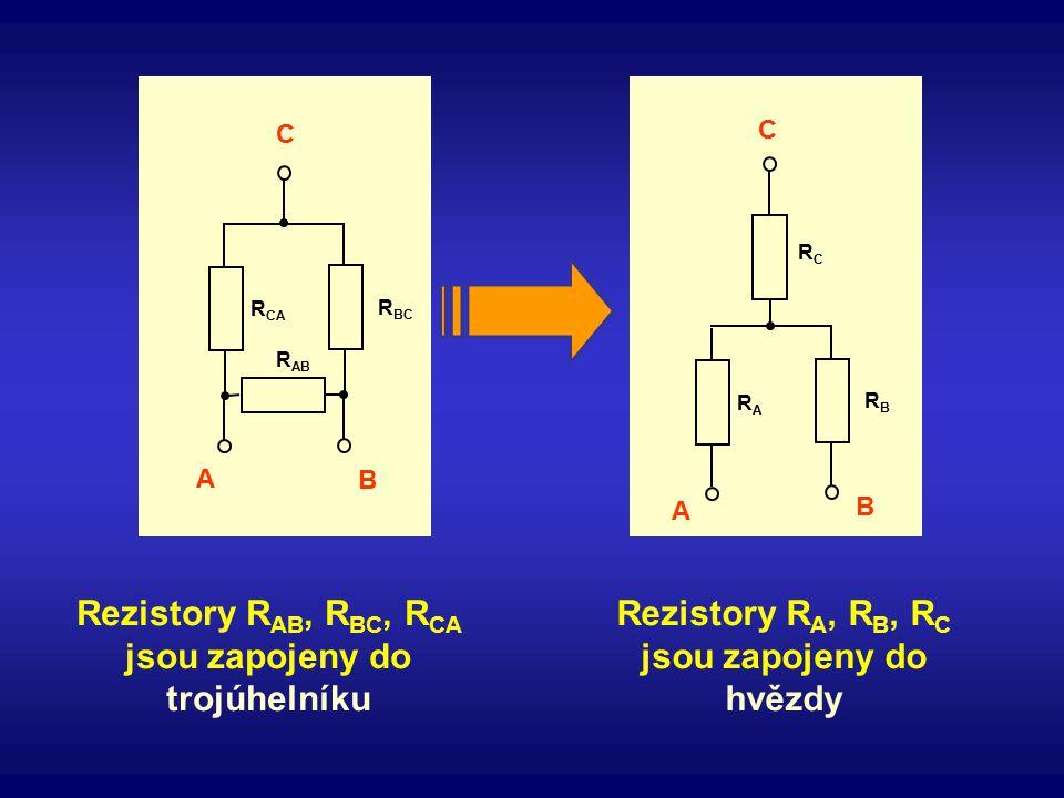 R CA R BC R AB A B C RARA RBRB RCRC A B C Rezistory R AB, R BC, R CA jsou zapojeny do trojúhelníku Rezistory R A, R B, R C jsou zapojeny do hvězdy