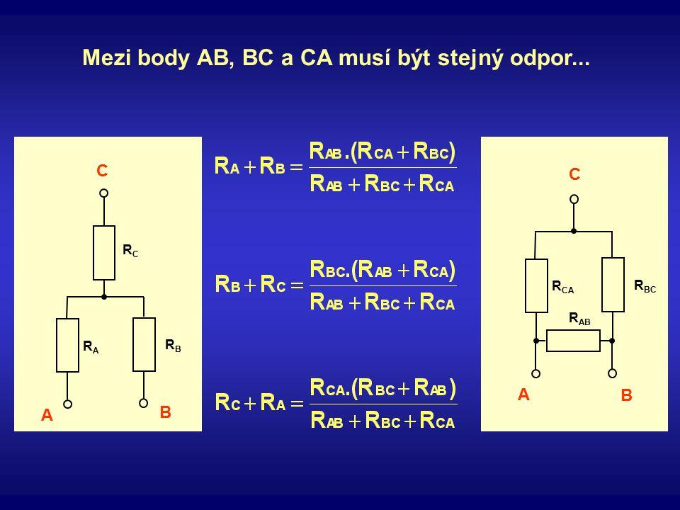 R CA R BC R AB A B C RARA RBRB RCRC A B C Mezi body AB, BC a CA musí být stejný odpor...