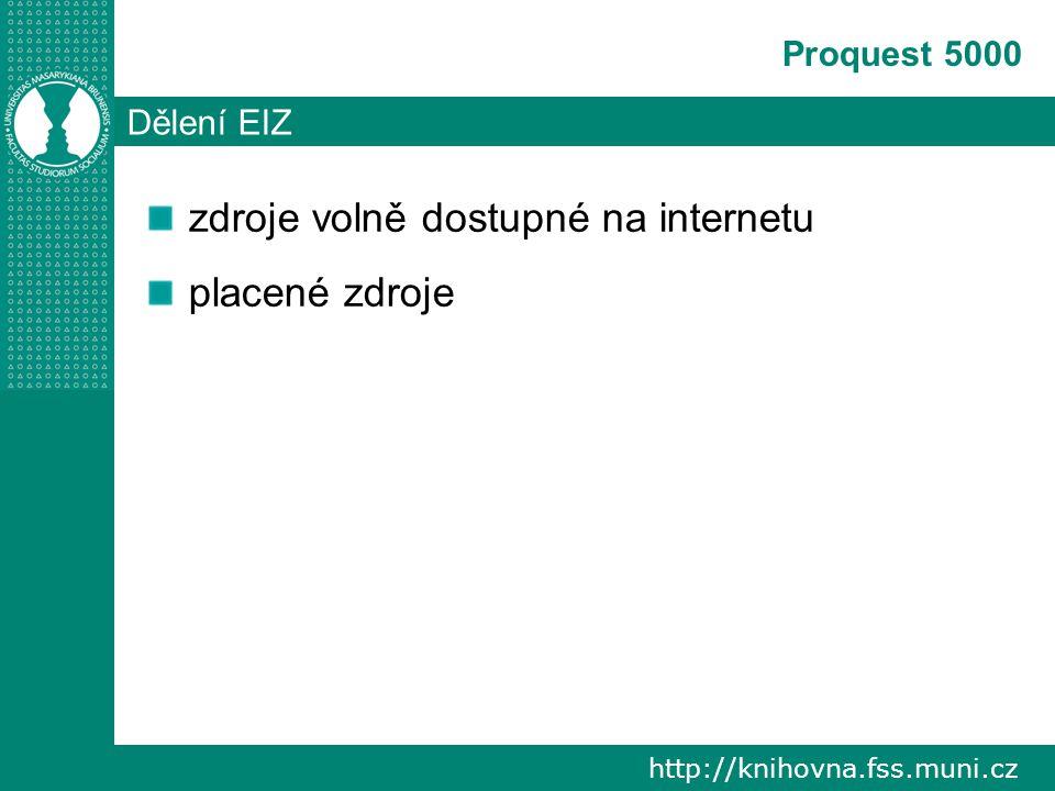 http://knihovna.fss.muni.cz Proquest 5000 Dělení EIZ zdroje volně dostupné na internetu placené zdroje