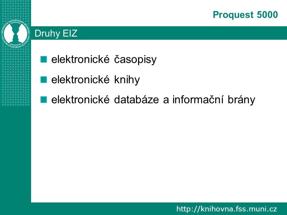 http://knihovna.fss.muni.cz Proquest 5000 Druhy EIZ elektronické časopisy elektronické knihy elektronické databáze a informační brány