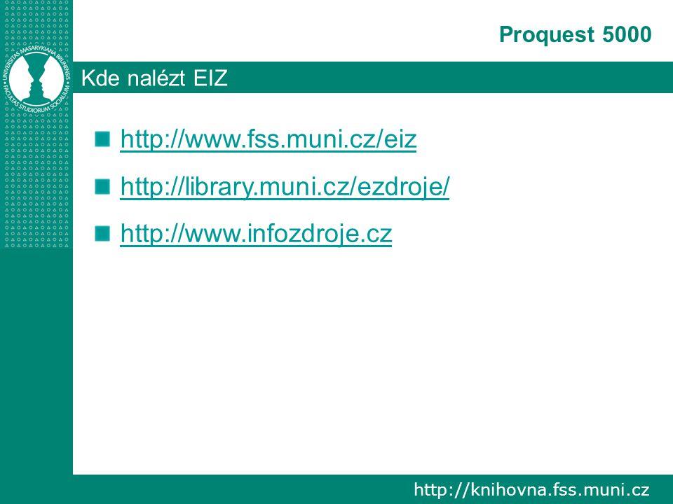 http://knihovna.fss.muni.cz Proquest 5000 Kde nalézt EIZ http://www.fss.muni.cz/eiz http://library.muni.cz/ezdroje/ http://www.infozdroje.cz