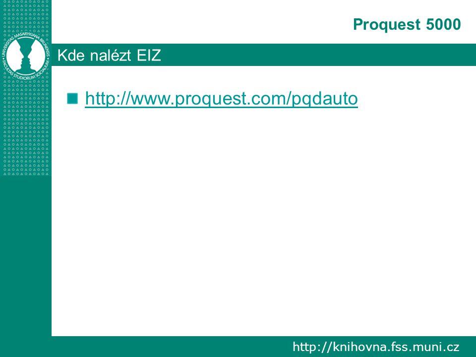 http://knihovna.fss.muni.cz Proquest 5000 Kde nalézt EIZ http://www.proquest.com/pqdauto