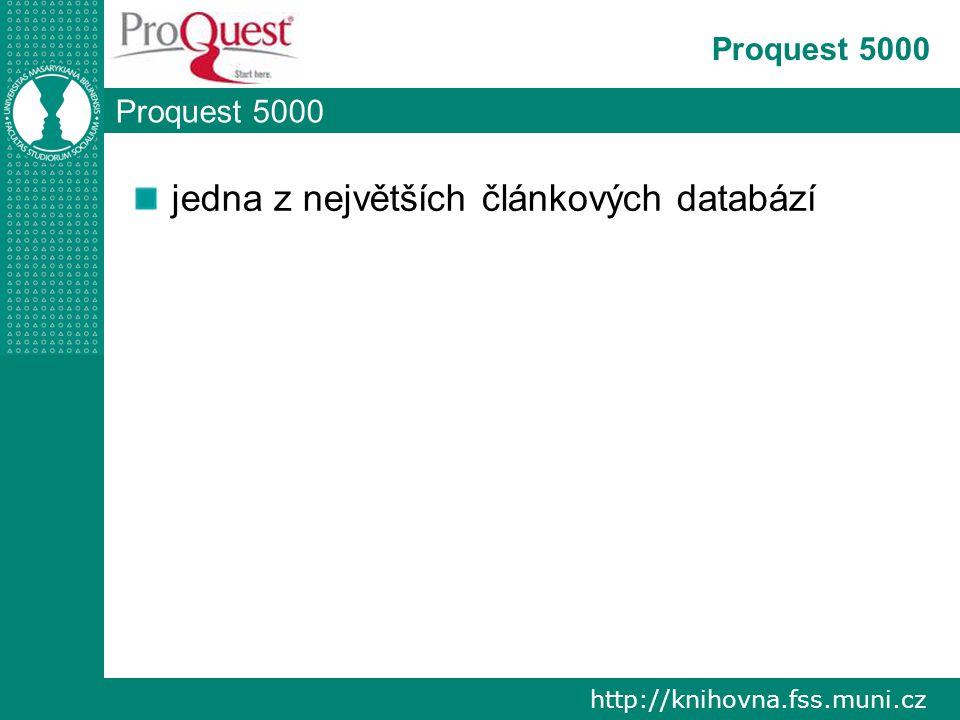 http://knihovna.fss.muni.cz Proquest 5000 jedna z největších článkových databází