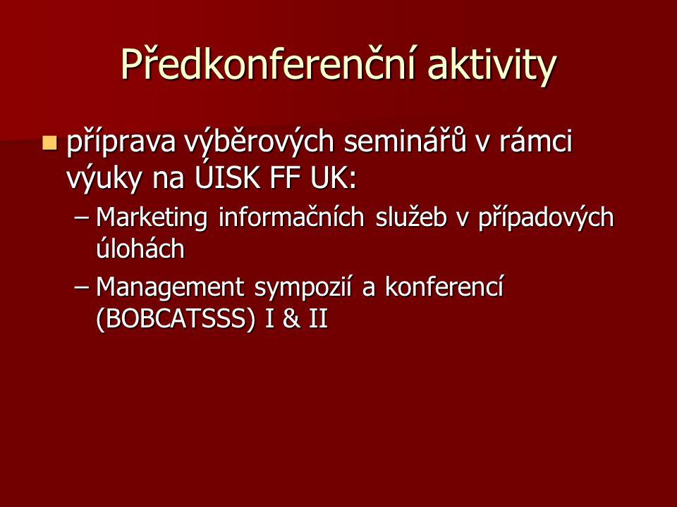 Předkonferenční aktivity příprava výběrových seminářů v rámci výuky na ÚISK FF UK: příprava výběrových seminářů v rámci výuky na ÚISK FF UK: –Marketing informačních služeb v případových úlohách –Management sympozií a konferencí (BOBCATSSS) I & II
