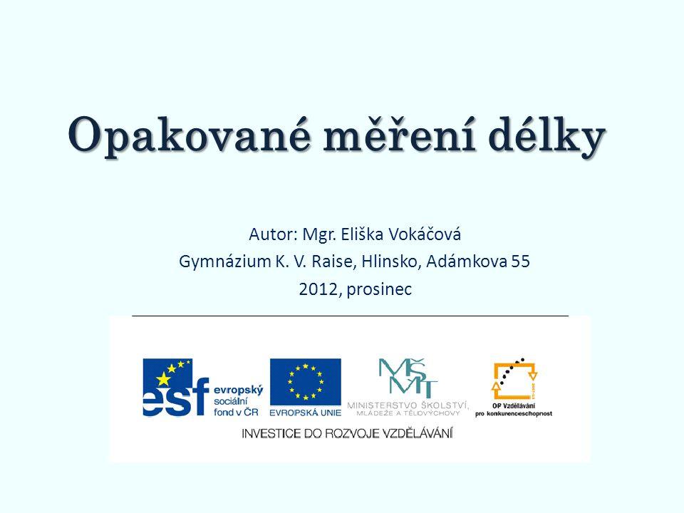Opakované měření délky Autor: Mgr. Eliška Vokáčová Gymnázium K. V. Raise, Hlinsko, Adámkova 55 2012, prosinec