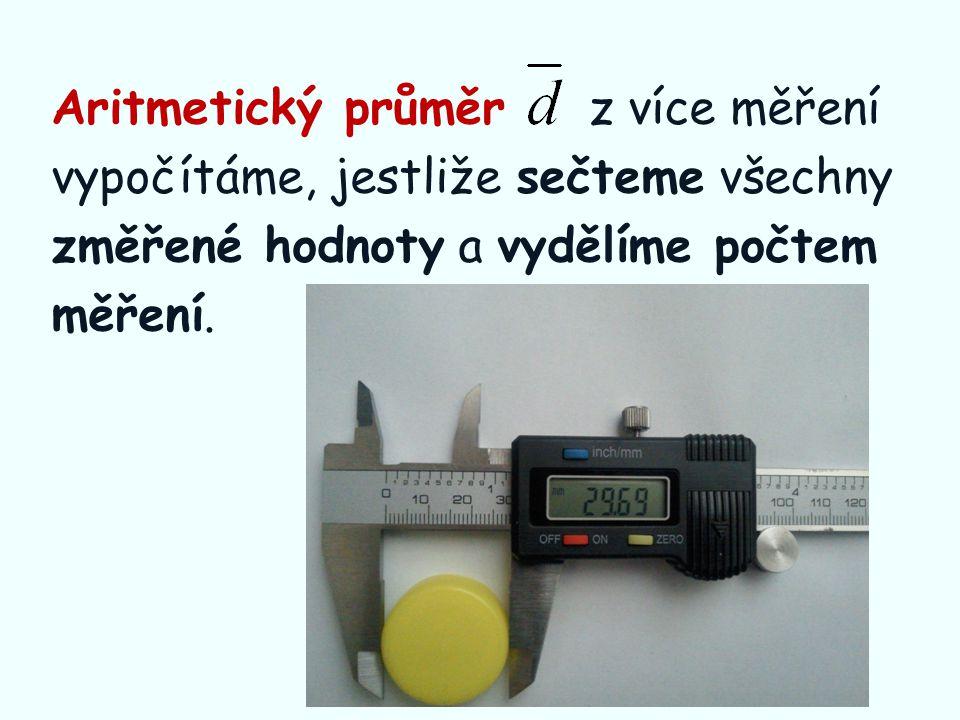 Aritmetický průměr z více měření vypočítáme, jestliže sečteme všechny změřené hodnoty a vydělíme počtem měření.