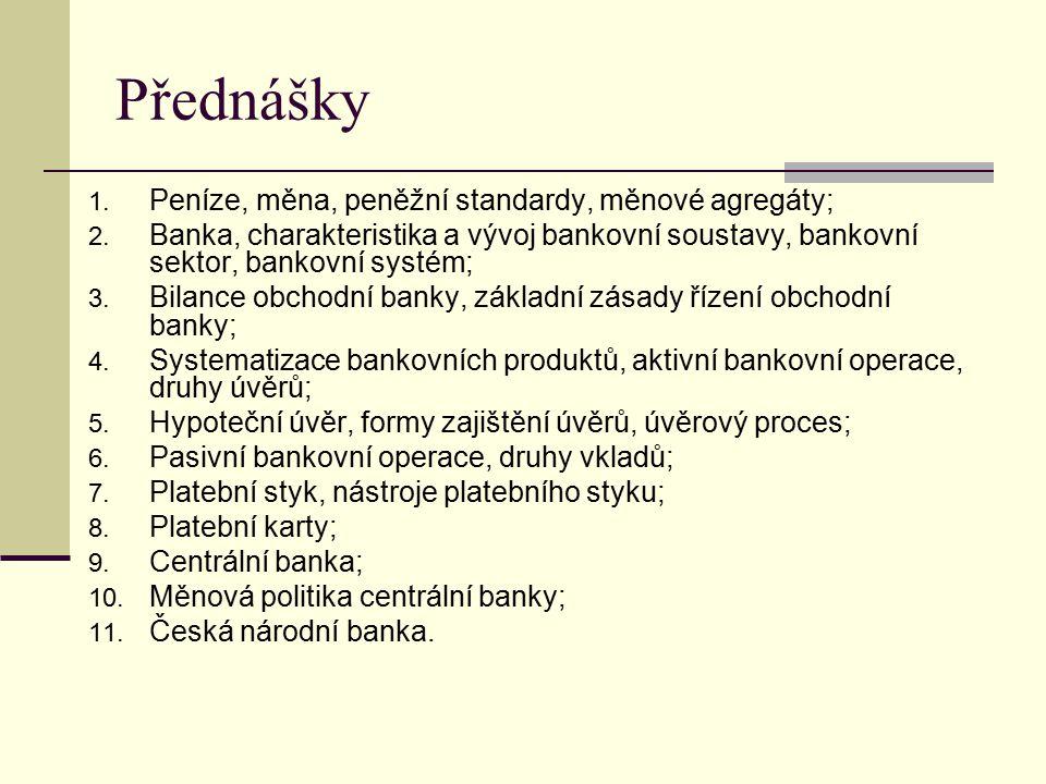 Přednášky 1. Peníze, měna, peněžní standardy, měnové agregáty; 2. Banka, charakteristika a vývoj bankovní soustavy, bankovní sektor, bankovní systém;