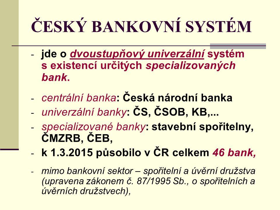 ČESKÝ BANKOVNÍ SYSTÉM - jde o dvoustupňový univerzální systém s existencí určitých specializovaných bank. - centrální banka: Česká národní banka - uni