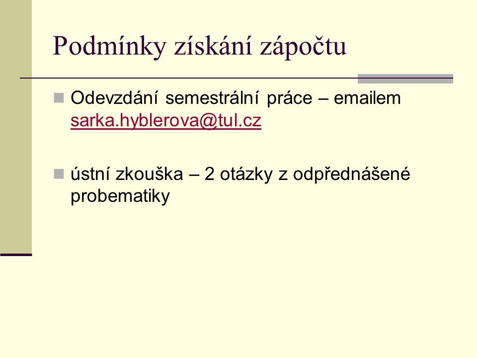 Podmínky získání zápočtu Odevzdání semestrální práce – emailem sarka.hyblerova@tul.cz ústní zkouška – 2 otázky z odpřednášené probematiky