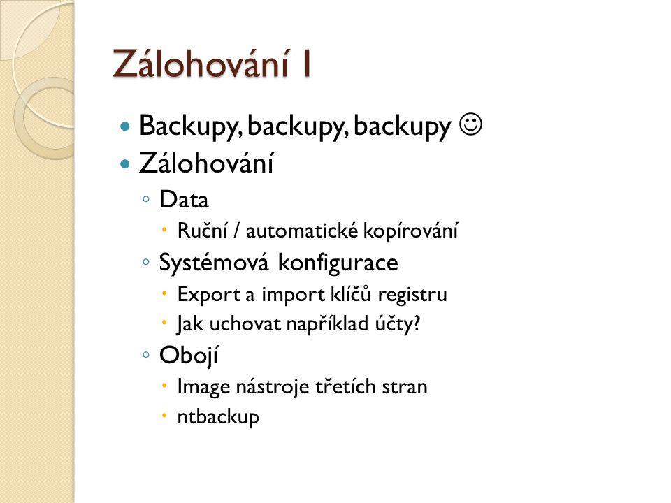 Zálohování I Backupy, backupy, backupy Zálohování ◦ Data  Ruční / automatické kopírování ◦ Systémová konfigurace  Export a import klíčů registru  J