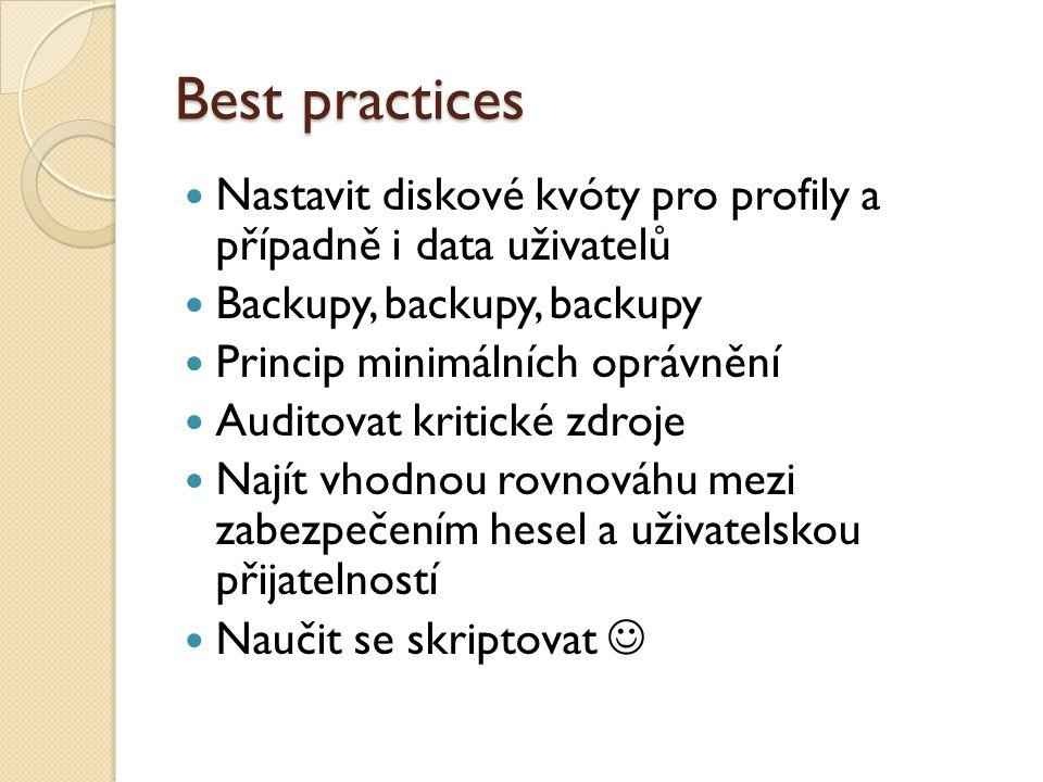 Best practices Nastavit diskové kvóty pro profily a případně i data uživatelů Backupy, backupy, backupy Princip minimálních oprávnění Auditovat kritic