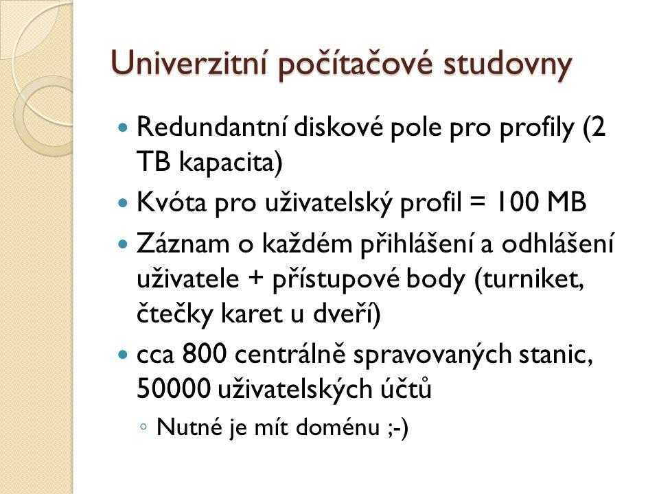 Univerzitní počítačové studovny Redundantní diskové pole pro profily (2 TB kapacita) Kvóta pro uživatelský profil = 100 MB Záznam o každém přihlášení