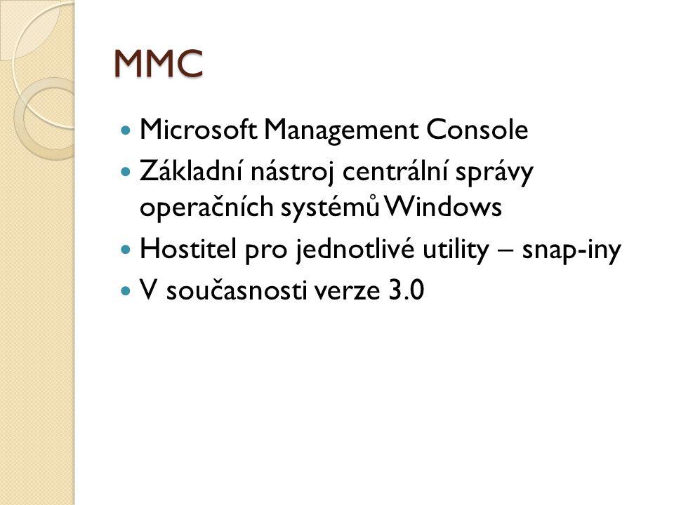 MMC Microsoft Management Console Základní nástroj centrální správy operačních systémů Windows Hostitel pro jednotlivé utility – snap-iny V současnosti