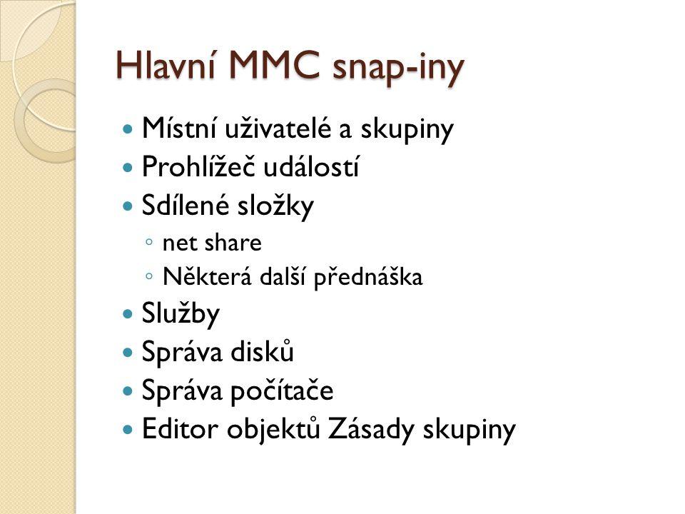 Hlavní MMC snap-iny Místní uživatelé a skupiny Prohlížeč událostí Sdílené složky ◦ net share ◦ Některá další přednáška Služby Správa disků Správa počí
