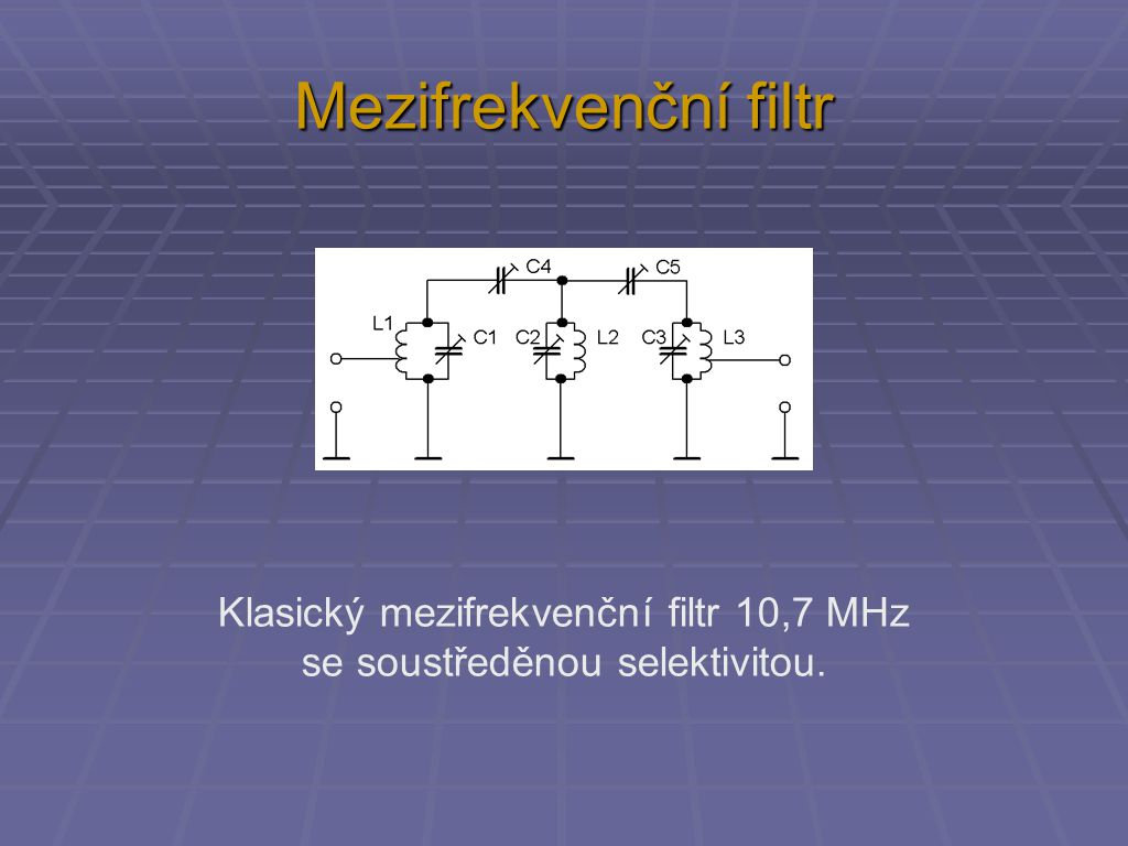 Mezifrekvenční filtr Klasický mezifrekvenční filtr 10,7 MHz se soustředěnou selektivitou.