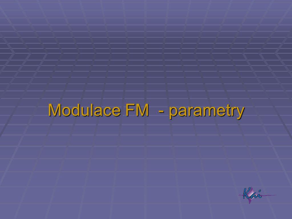 FM modulace Obecně může být frekvenční modulace na libovolném nosném kmitočtu; používá se například pro modulaci TV zvuku.
