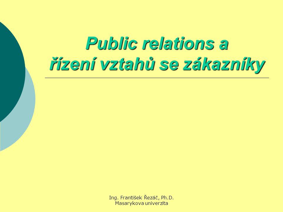 Ing. František Řezáč, Ph.D. Masarykova univerzita Public relations a řízení vztahů se zákazníky