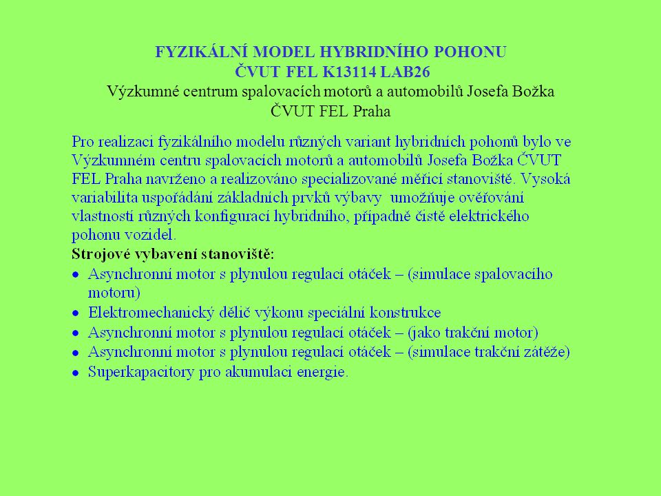 FYZIKÁLNÍ MODEL HYBRIDNÍHO POHONU ČVUT FEL K13114 LAB26 Výzkumné centrum spalovacích motorů a automobilů Josefa Božka ČVUT FEL Praha
