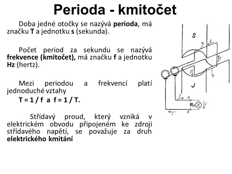 Perioda - kmitočet Doba jedné otočky se nazývá perioda, má značku T a jednotku s (sekunda). Počet period za sekundu se nazývá frekvence (kmitočet), má