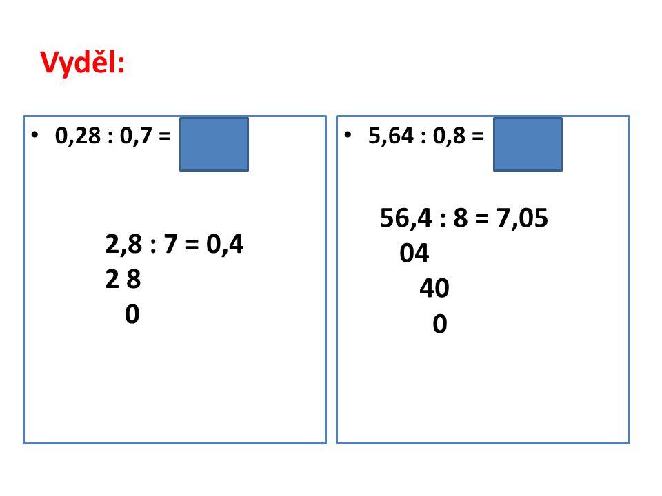 Vyděl: 14,35 : 2,1 = /. 10 7,2 : 0,018 = /. 1 000 143,5 : 21 =6,83 17 5 70 7 7 200 : 18 = 400 00 0