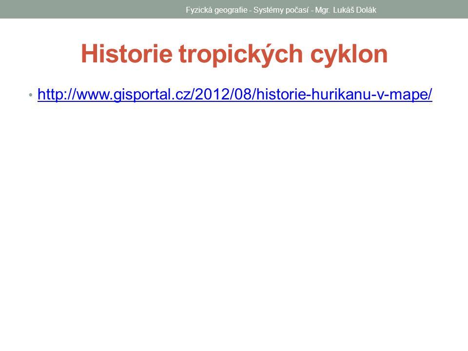 Historie tropických cyklon http://www.gisportal.cz/2012/08/historie-hurikanu-v-mape/ Fyzická geografie - Systémy počasí - Mgr. Lukáš Dolák