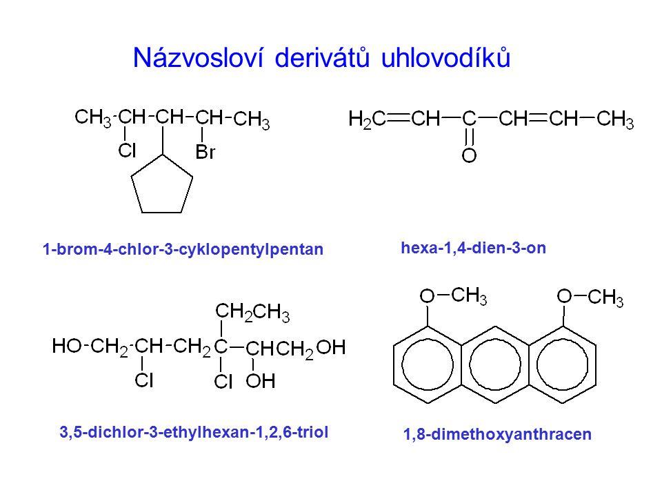 Názvosloví derivátů uhlovodíků 1-brom-4-chlor-3-cyklopentylpentan hexa-1,4-dien-3-on 3,5-dichlor-3-ethylhexan-1,2,6-triol 1,8-dimethoxyanthracen