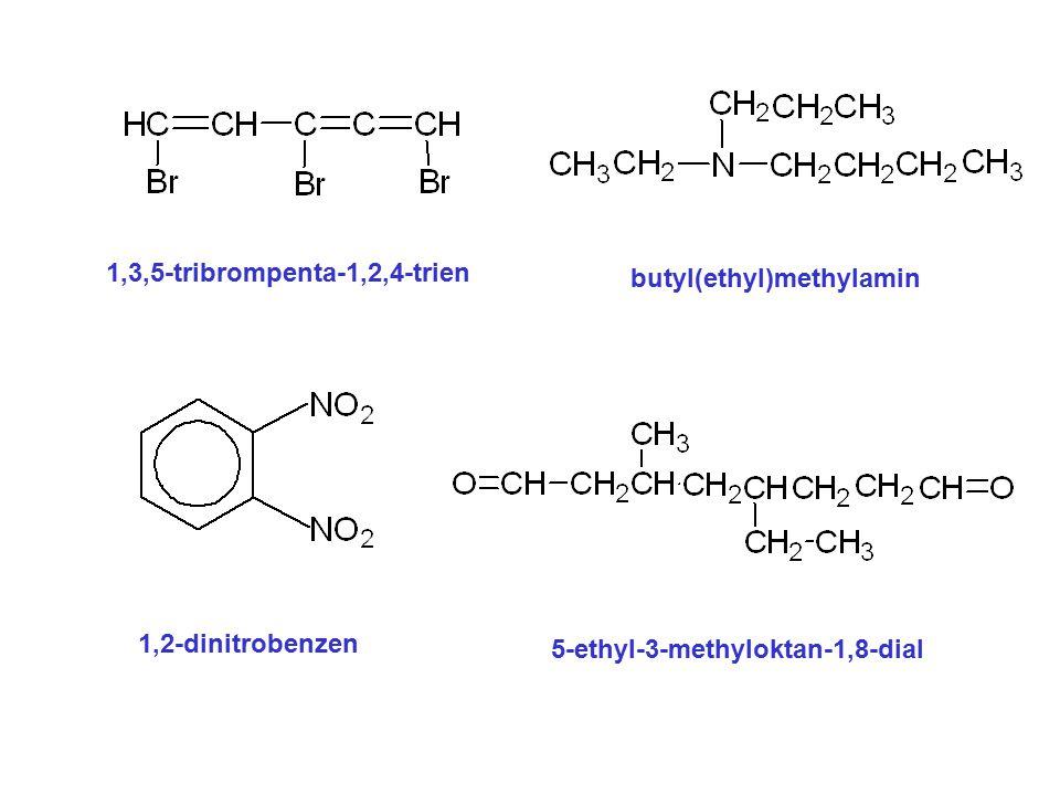 1,3,5-tribrompenta-1,2,4-trien butyl(ethyl)methylamin 1,2-dinitrobenzen 5-ethyl-3-methyloktan-1,8-dial