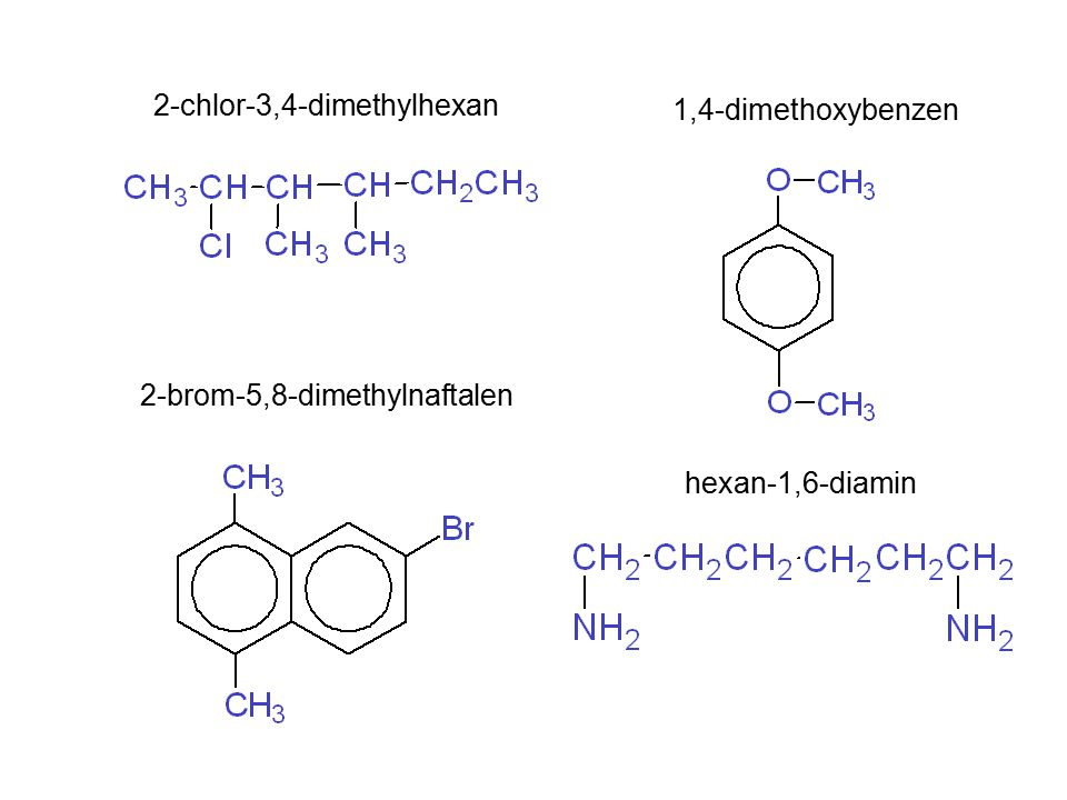 2-chlor-3,4-dimethylhexan 1,4-dimethoxybenzen 2-brom-5,8-dimethylnaftalen hexan-1,6-diamin