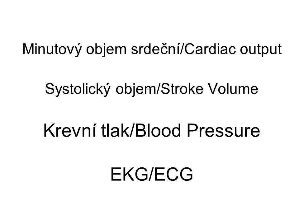 Minutový objem srdeční/Cardiac output Systolický objem/Stroke Volume Krevní tlak/Blood Pressure EKG/ECG