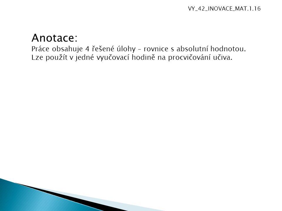 Anotace: Práce obsahuje 4 řešené úlohy – rovnice s absolutní hodnotou.