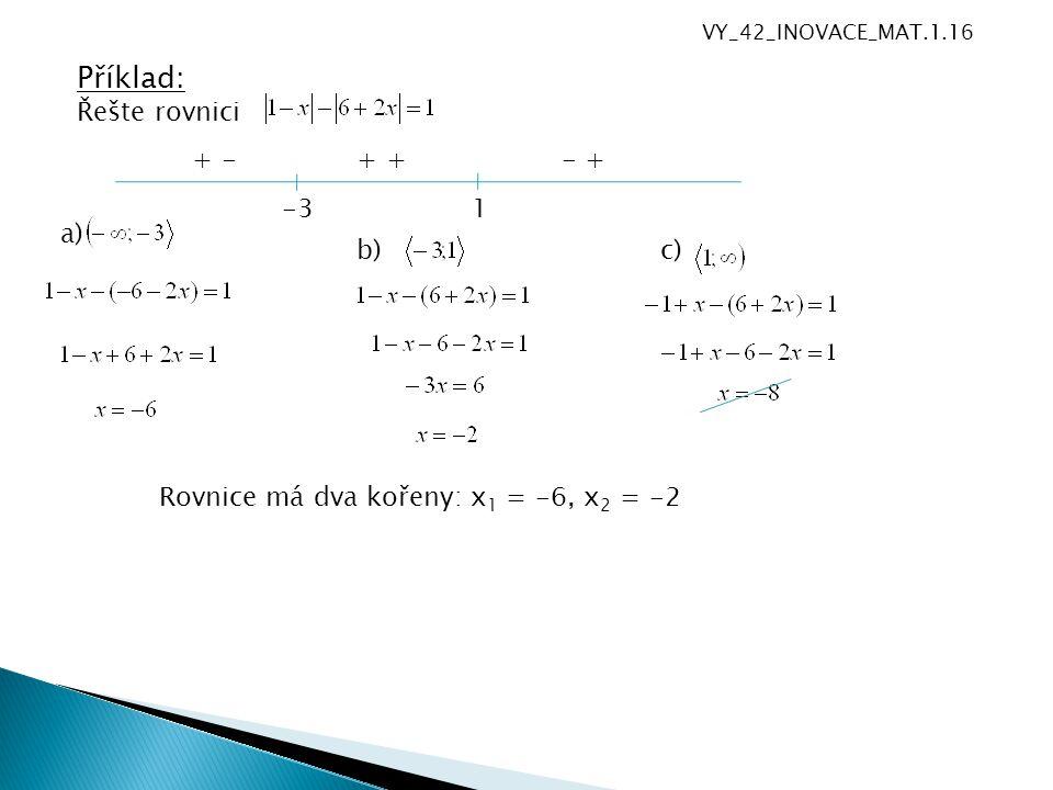 Příklad: Řešte rovnici -31 + -+ - + a) b)c) Rovnice má dva kořeny: x 1 = -6, x 2 = -2 VY_42_INOVACE_MAT.1.16
