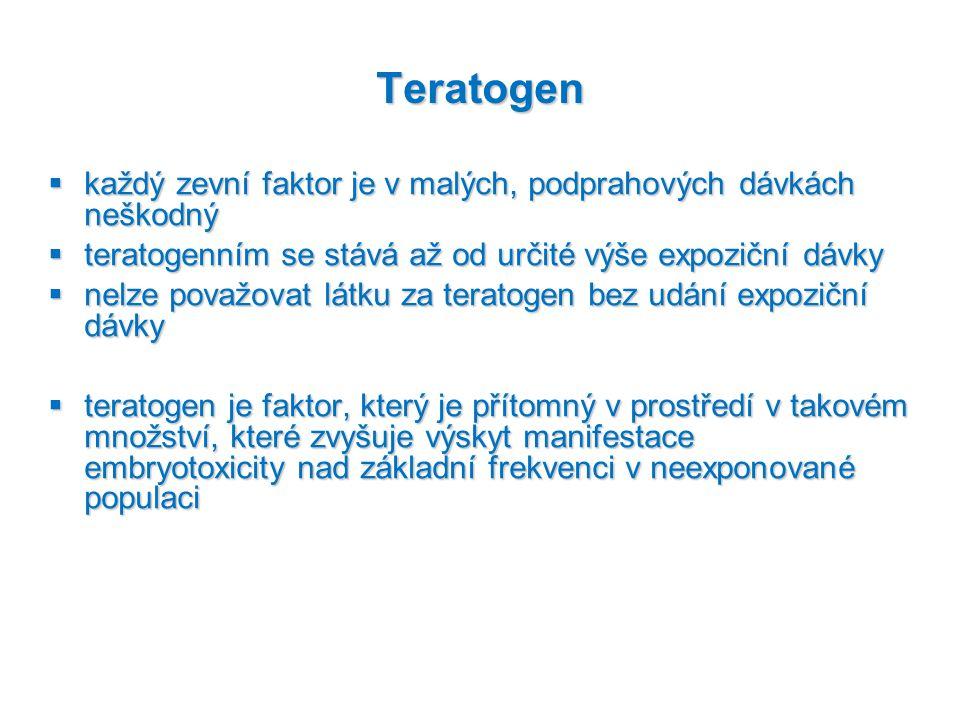 Teratogen  každý zevní faktor je v malých, podprahových dávkách neškodný  teratogenním se stává až od určité výše expoziční dávky  nelze považovat