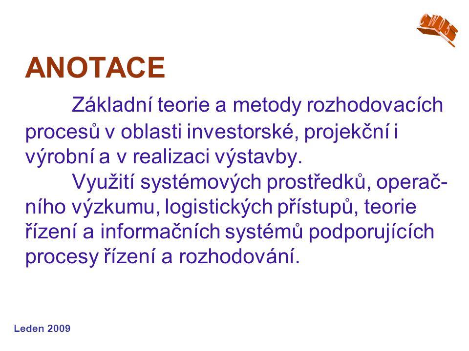 Leden 2009 ANOTACE Základní teorie a metody rozhodovacích procesů v oblasti investorské, projekční i výrobní a v realizaci výstavby.