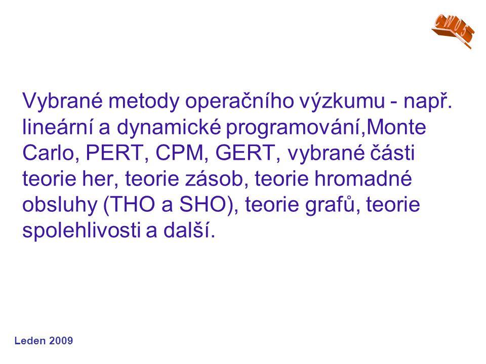 Leden 2009 MODUL 01 - Obecné základy systémové vědní disciplíny, systém a systémový přístup, teorie systémů, operační výzkum, operační výzkum, systémová analýza studijní opora
