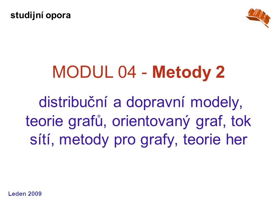 Leden 2009 MODUL 05 - Projekty projekt, projektové řízení a plánování, metody, síťový graf, CPM, PERT, MPM, systémy hromadné obsluhy, teorie front studijní opora
