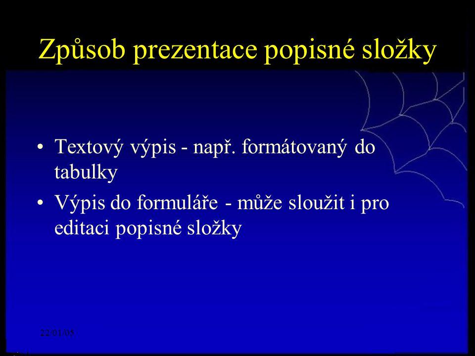 22/01/05 Způsob prezentace popisné složky Textový výpis - např.