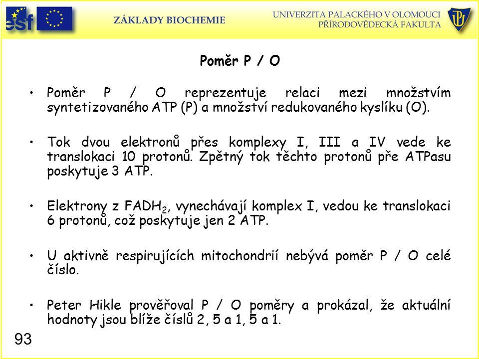 Poměr P / O Poměr P / O reprezentuje relaci mezi množstvím syntetizovaného ATP (P) a množství redukovaného kyslíku (O). Tok dvou elektronů přes komple