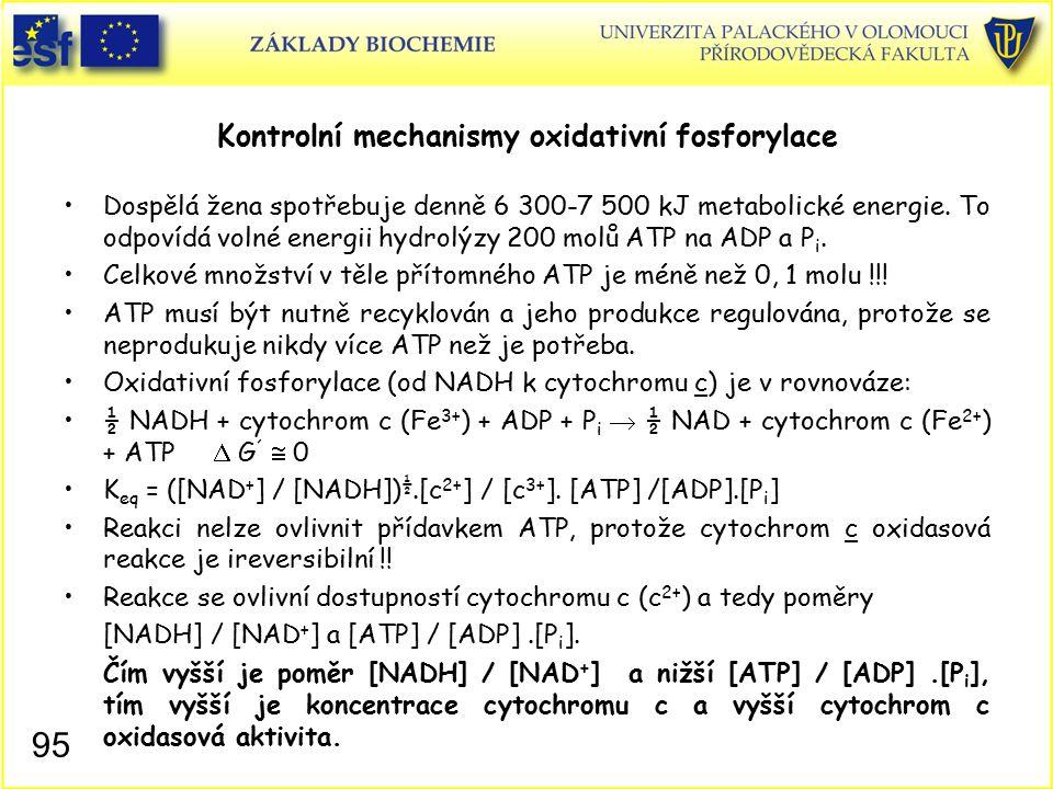 Kontrolní mechanismy oxidativní fosforylace Dospělá žena spotřebuje denně 6 300-7 500 kJ metabolické energie. To odpovídá volné energii hydrolýzy 200