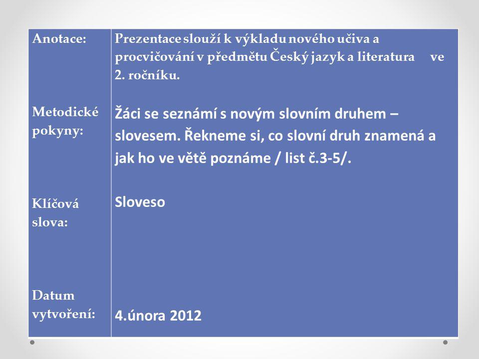 Anotace: Metodické pokyny: Klíčová slova: Datum vytvoření: Prezentace slouží k výkladu nového učiva a procvičování v předmětu Český jazyk a literatura ve 2.