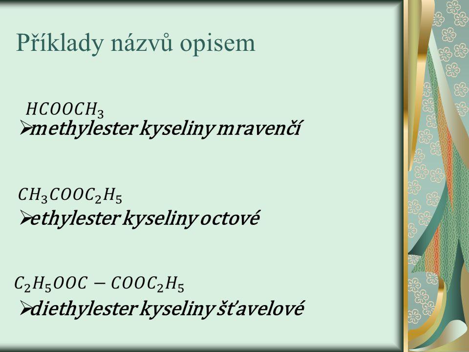 Příklady názvů opisem  methylester kyseliny mravenčí  ethylester kyseliny octové  diethylester kyseliny šťavelové