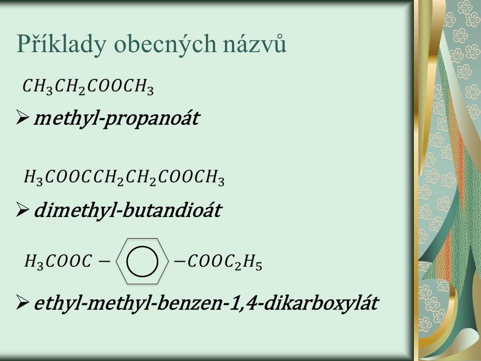 Příklady obecných názvů  methyl-propanoát  dimethyl-butandioát  ethyl-methyl-benzen-1,4-dikarboxylát
