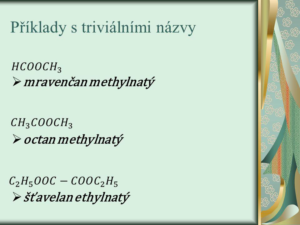 Příklady s triviálními názvy  mravenčan methylnatý  octan methylnatý  šťavelan ethylnatý