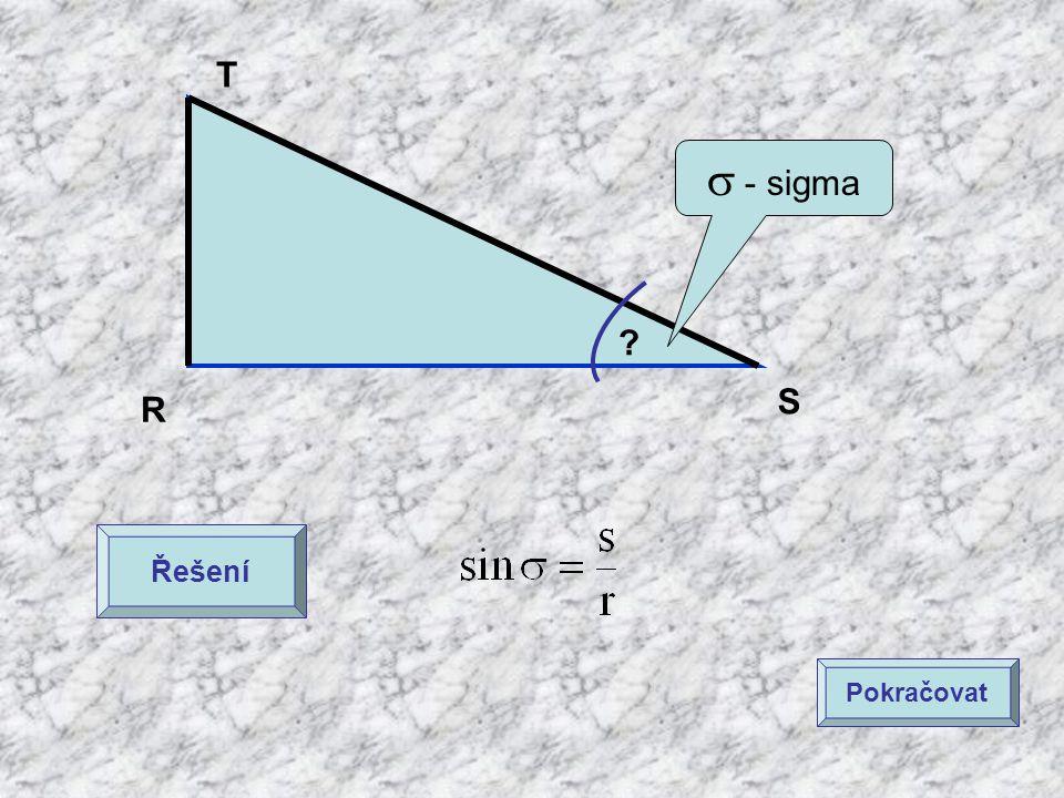 R S T ? Řešení  - sigma Pokračovat