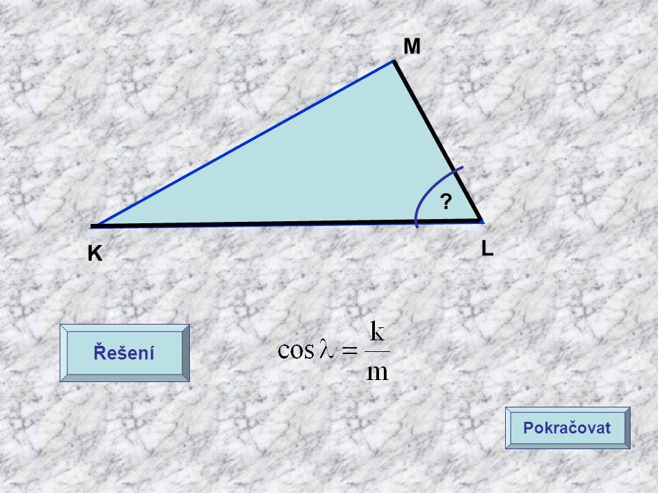 K L M ? Řešení Pokračovat
