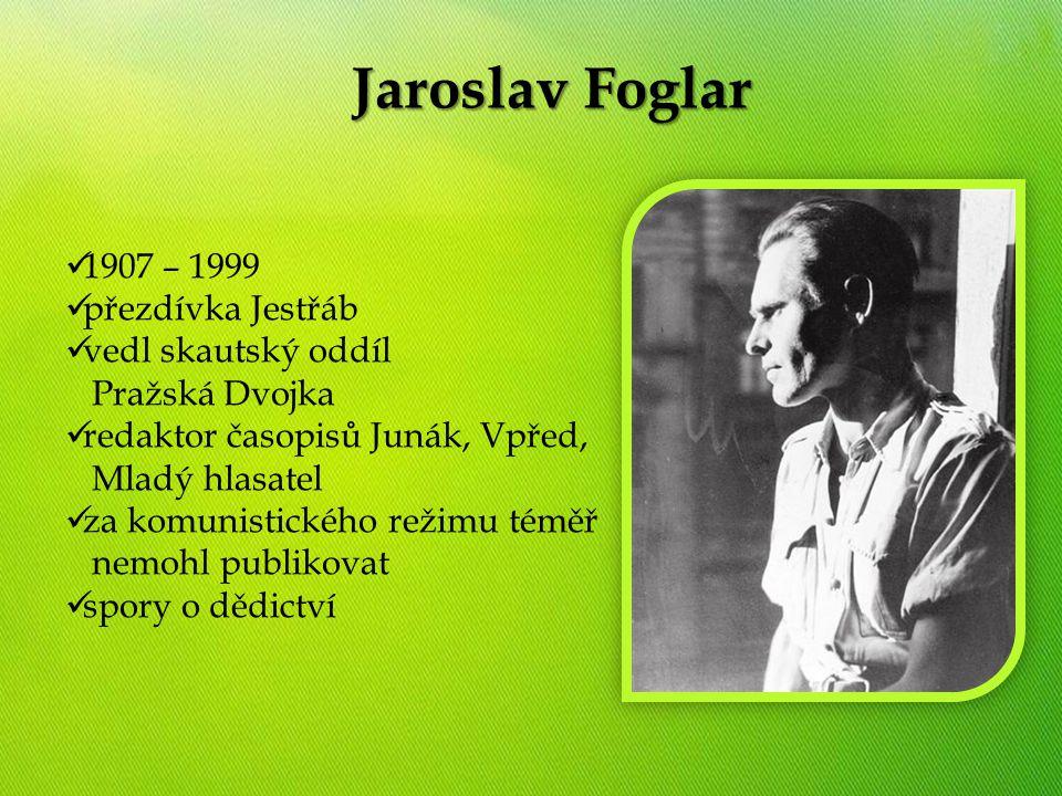 Životopis Jaroslav Foglar 1907 – 1999 přezdívka Jestřáb vedl skautský oddíl Pražská Dvojka redaktor časopisů Junák, Vpřed, Mladý hlasatel za komunisti