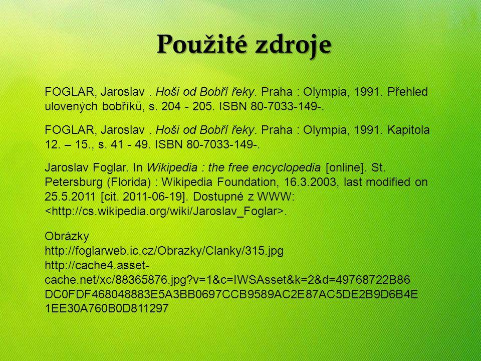 Životopis Použité zdroje FOGLAR, Jaroslav. Hoši od Bobří řeky. Praha : Olympia, 1991. Přehled ulovených bobříků, s. 204 - 205. ISBN 80-7033-149-. FOGL