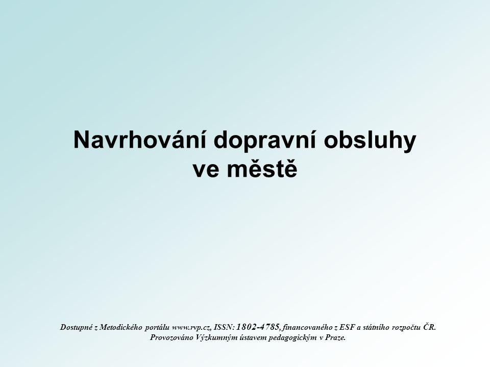 Navrhování dopravní obsluhy ve městě Dostupné z Metodického portálu www.rvp.cz, ISSN: 1802-4785, financovaného z ESF a státního rozpočtu ČR. Provozová