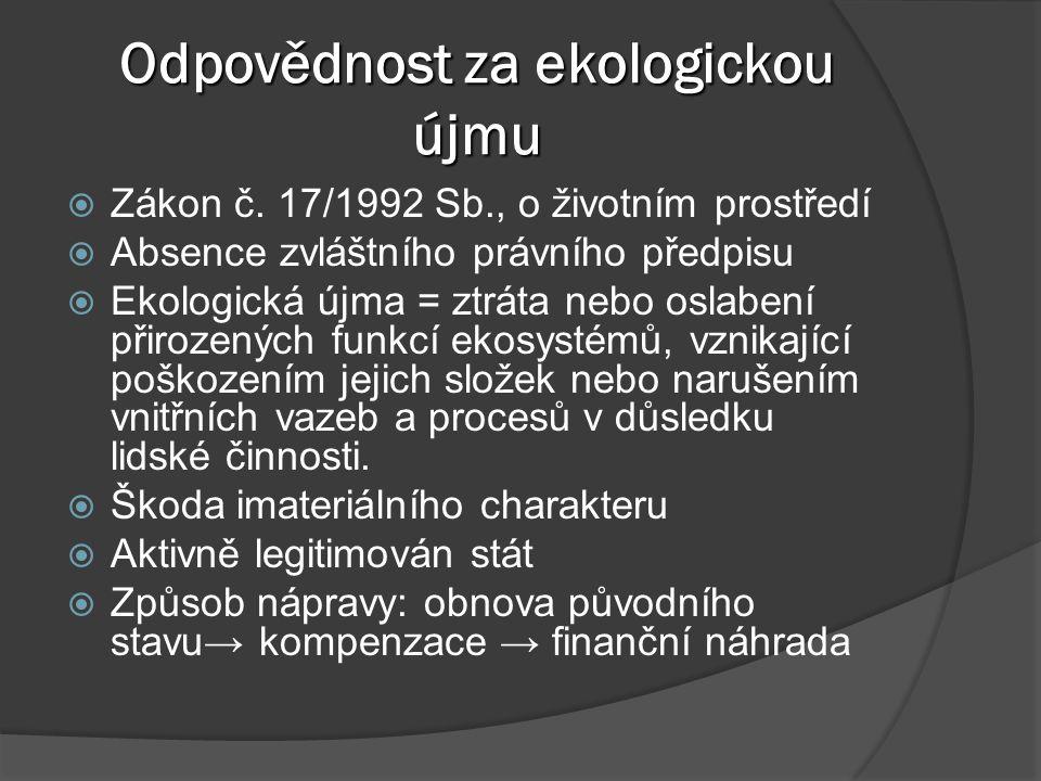 Odpovědnost za ekologickou újmu  Zákon č. 17/1992 Sb., o životním prostředí  Absence zvláštního právního předpisu  Ekologická újma = ztráta nebo os