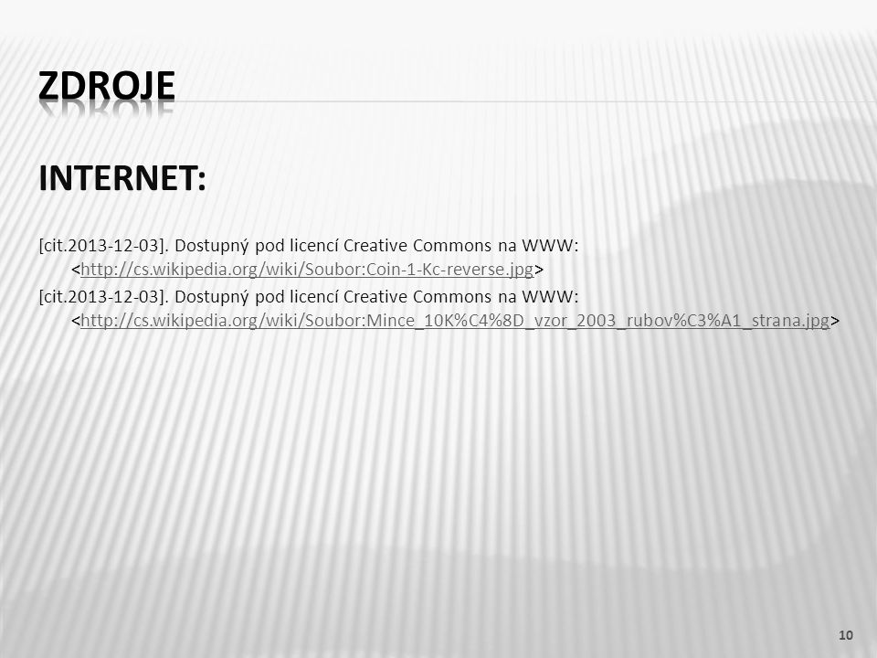 INTERNET: [cit.2013-12-03]. Dostupný pod licencí Creative Commons na WWW: http://cs.wikipedia.org/wiki/Soubor:Coin-1-Kc-reverse.jpg [cit.2013-12-03].